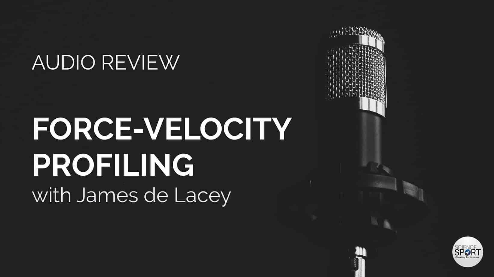 Audio Review - Science for Sport - Force-Velocity Profiling - James de Lacey