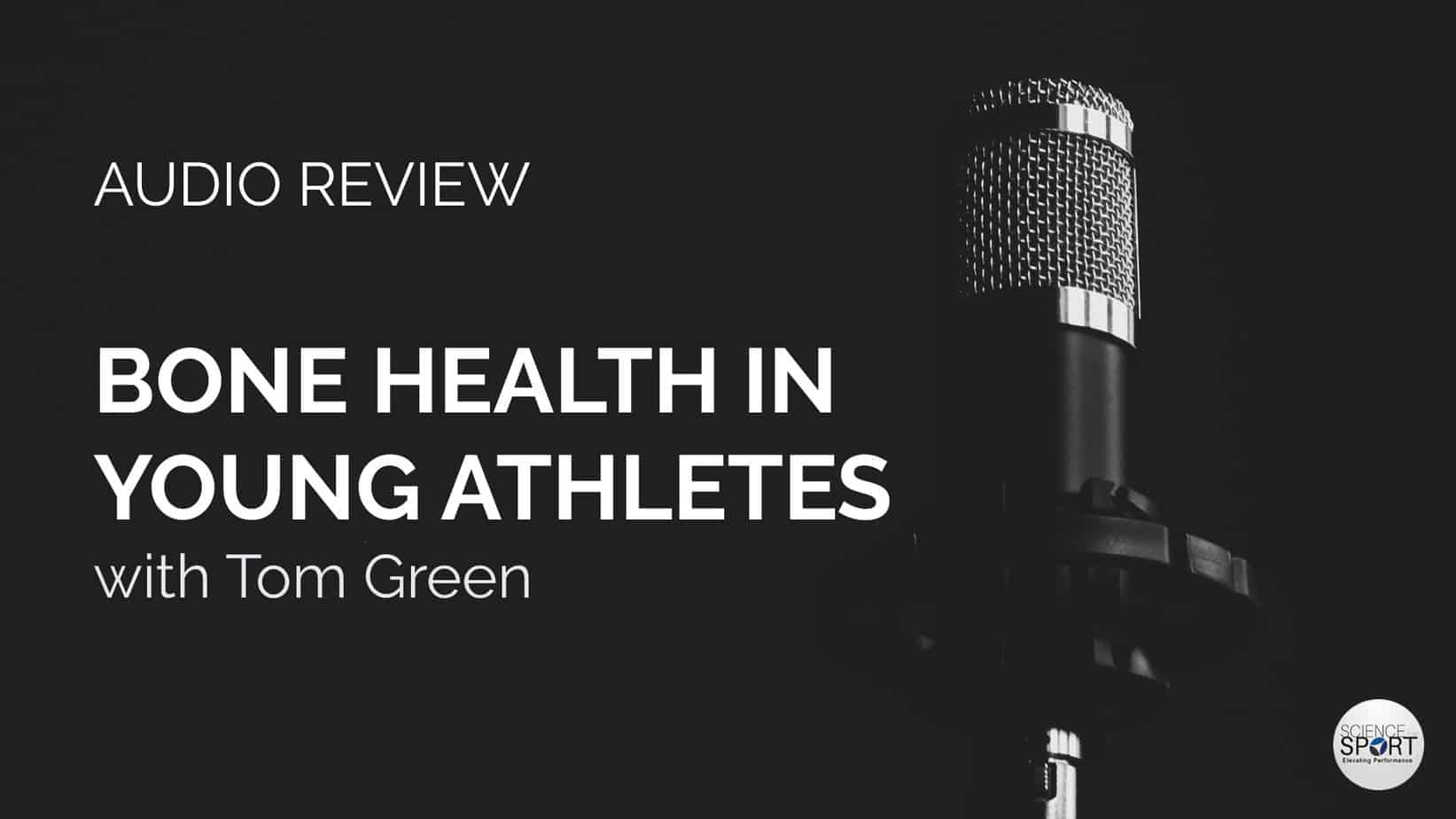 Audio Review - Science for Sport - Bone Health in Young Athletes - Tom Green
