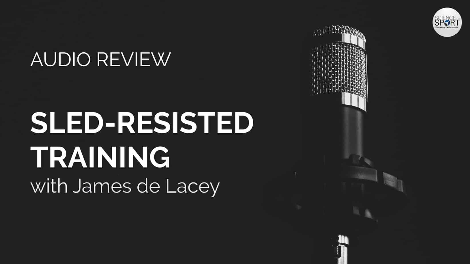 Audio Review - Sled-Resisted Training - James de Lacey - Science for Sport