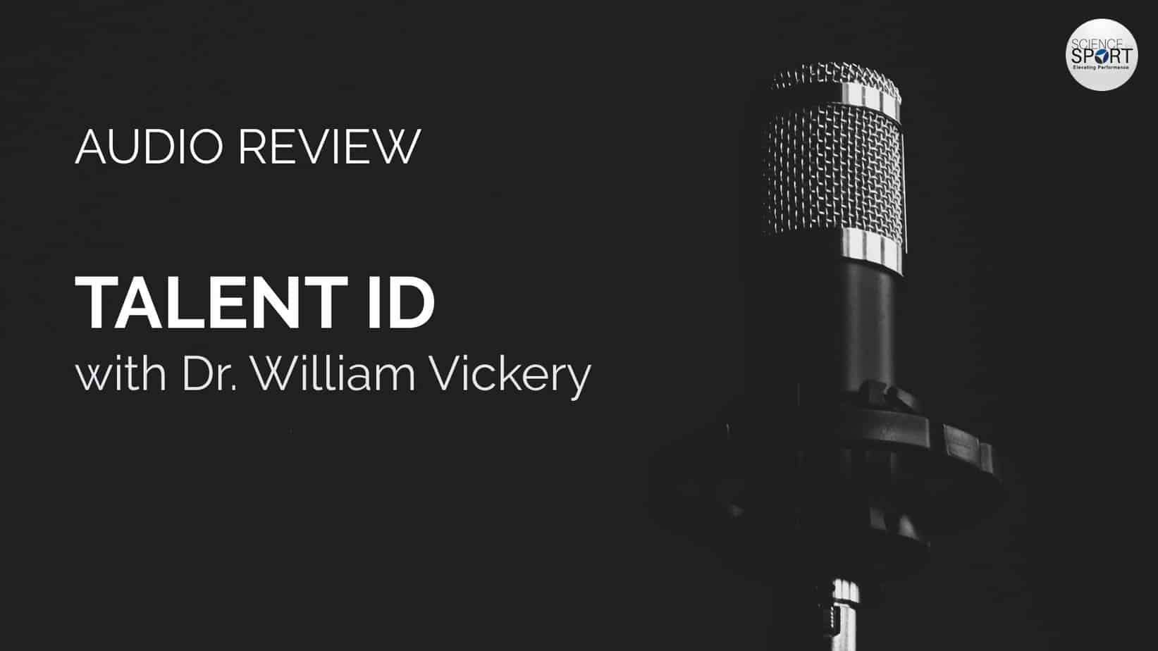 Talent ID - Dr. William Vickery - Audio Review - Science for Sport