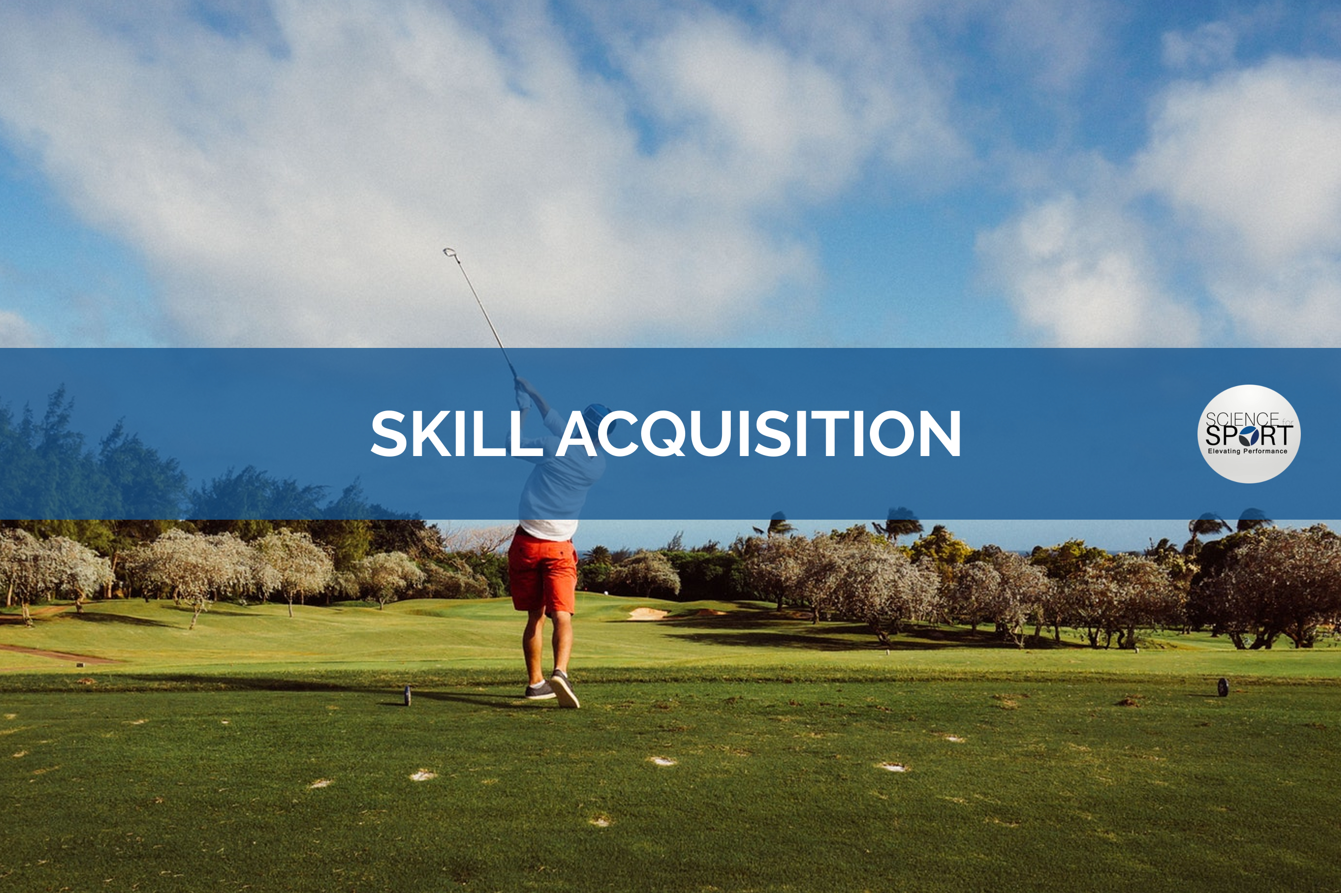 Skill Acquisition - Science for Sport