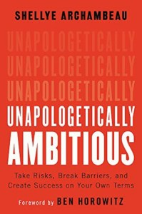 Unapologetically Ambitious: Take Risks, Break Barriers, and Create Success on Your Own Terms